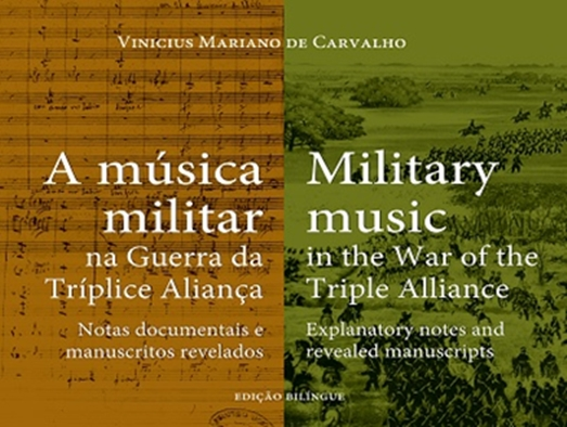 A música militar na Guerra da Tríplice Aliança . . .  Military music in the War of the Triple Alliance